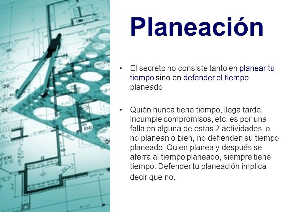 Planeación El secreto no consiste tanto en planear tu tiempo sino en defender el tiempo planeado Quién nunca tiene tiempo, llega tarde, incumple compr