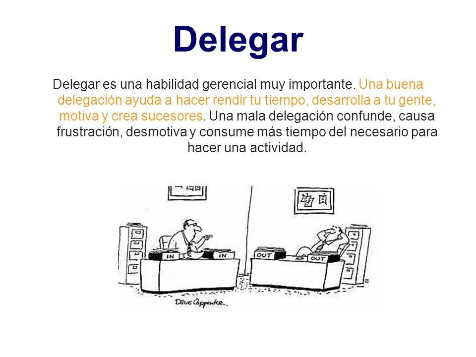 Delegar Delegar es una habilidad gerencial muy importante. Una buena delegación ayuda a hacer rendir tu tiempo, desarrolla a tu gente, motiva y crea s