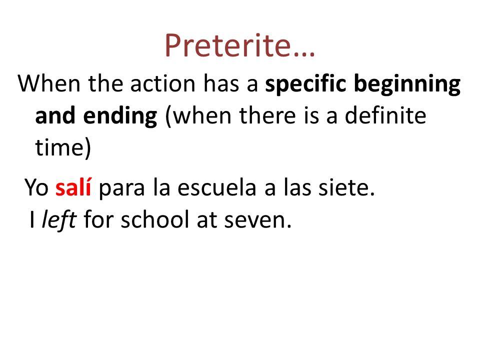 Preterite… 1.One time actions Ellos compraron una casa nueva.