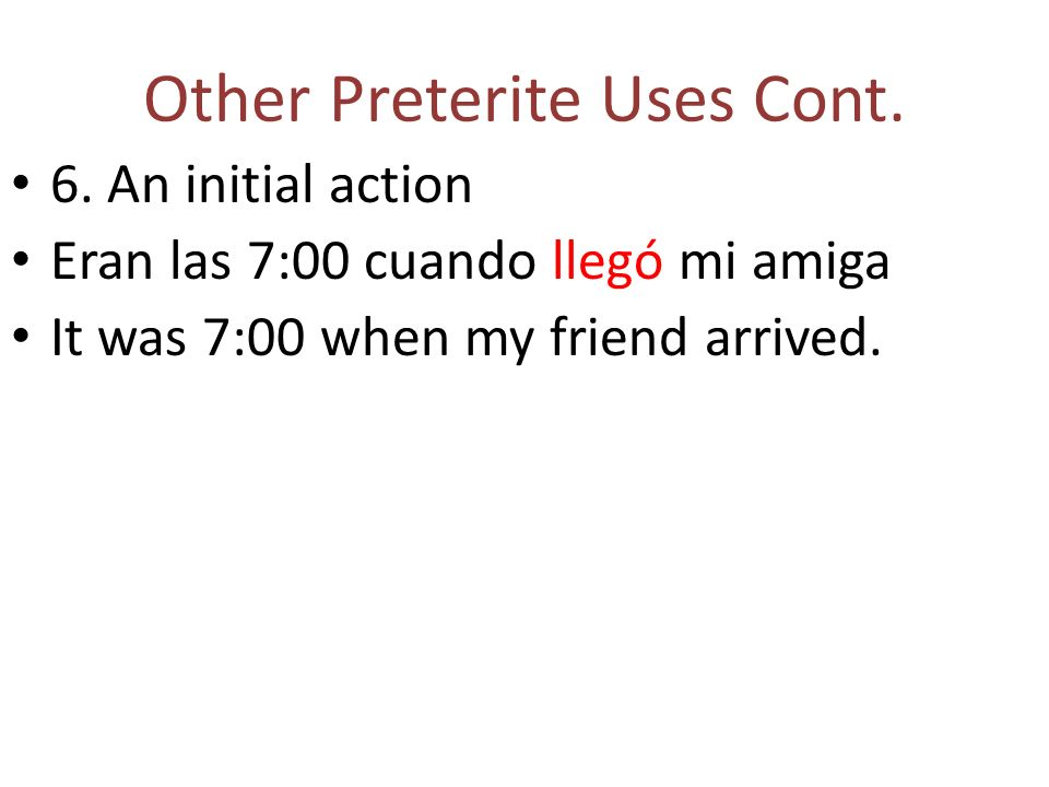 Other Preterite Uses Cont. 6.