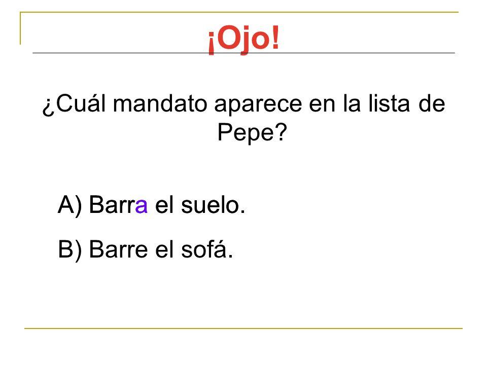 ¡Ojo! ¿Cuál mandato aparece en la lista de Pepe? A) Barra el suelo. B) Barre el sofá. A) Barra el suelo.