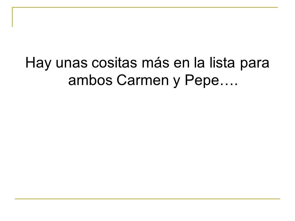 Hay unas cositas más en la lista para ambos Carmen y Pepe….