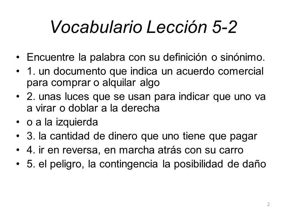 Vocabulario Lección 5-2 Encuentre la palabra con su definición o sinónimo. 1. un documento que indica un acuerdo comercial para comprar o alquilar alg