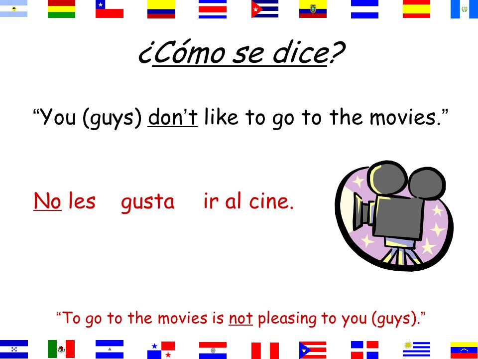 ¿Cómo se dice.You (guys) don t like to go to the movies.