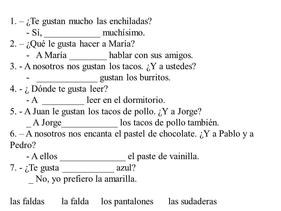 1.– ¿Te gustan mucho las enchiladas. - Sí, ____________ muchísimo.