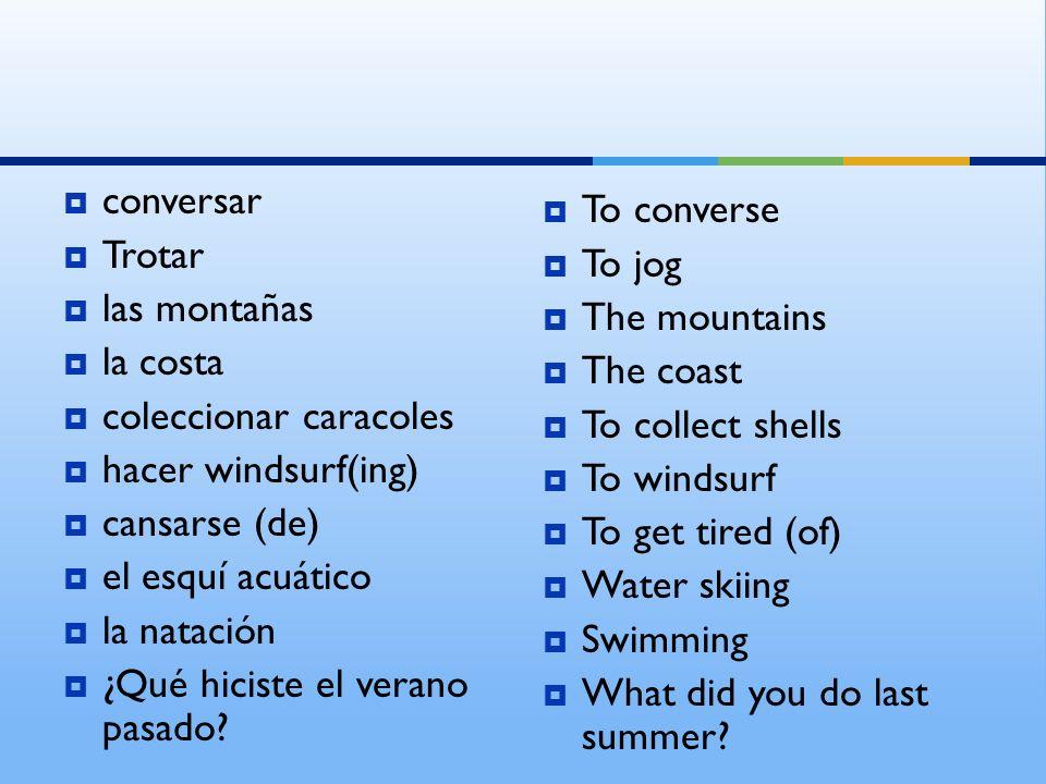 conversar Trotar las montañas la costa coleccionar caracoles hacer windsurf(ing) cansarse (de) el esquí acuático la natación ¿Qué hiciste el verano pa