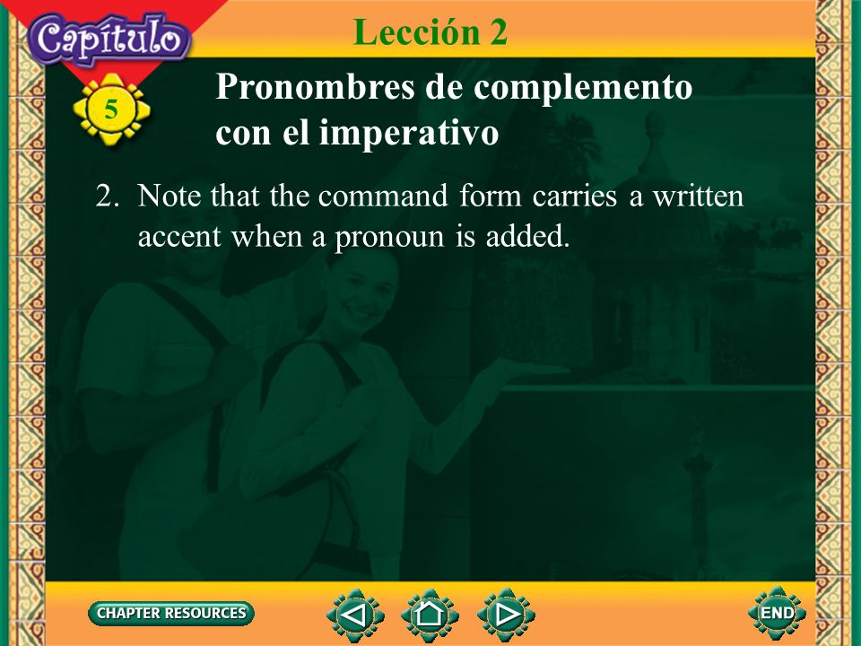 5 Pronombres de complemento con el imperativo 1. The direct and indirect object pronouns are always attached to affirmative commands. The pronouns pre