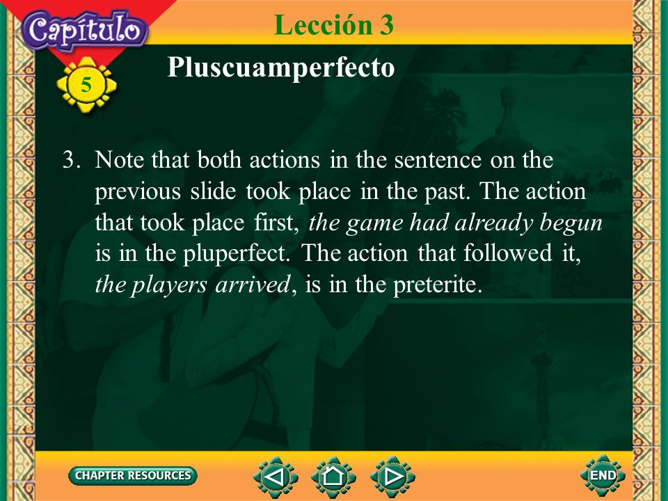 5 Pluscuamperfecto 2. The pluperfect tense is used in the same way in Spanish as it is in English. The pluperfect describes a past action completed be