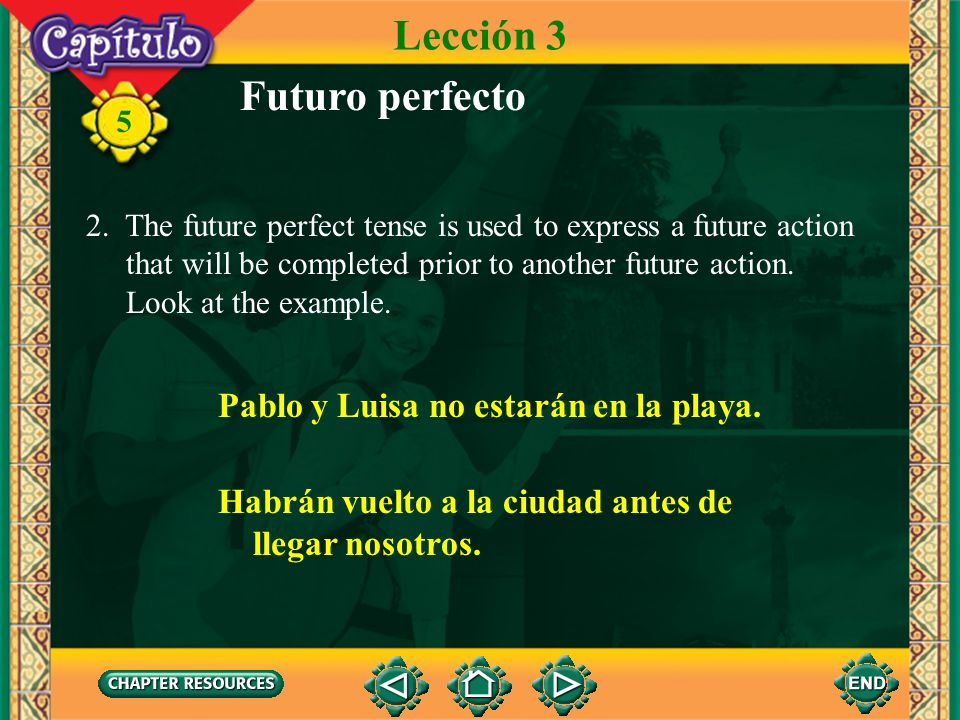 5 Futuro perfecto 1. The future perfect tense is formed by using the future tense of the auxiliary verb haber and the past participle. Lección 3 habré
