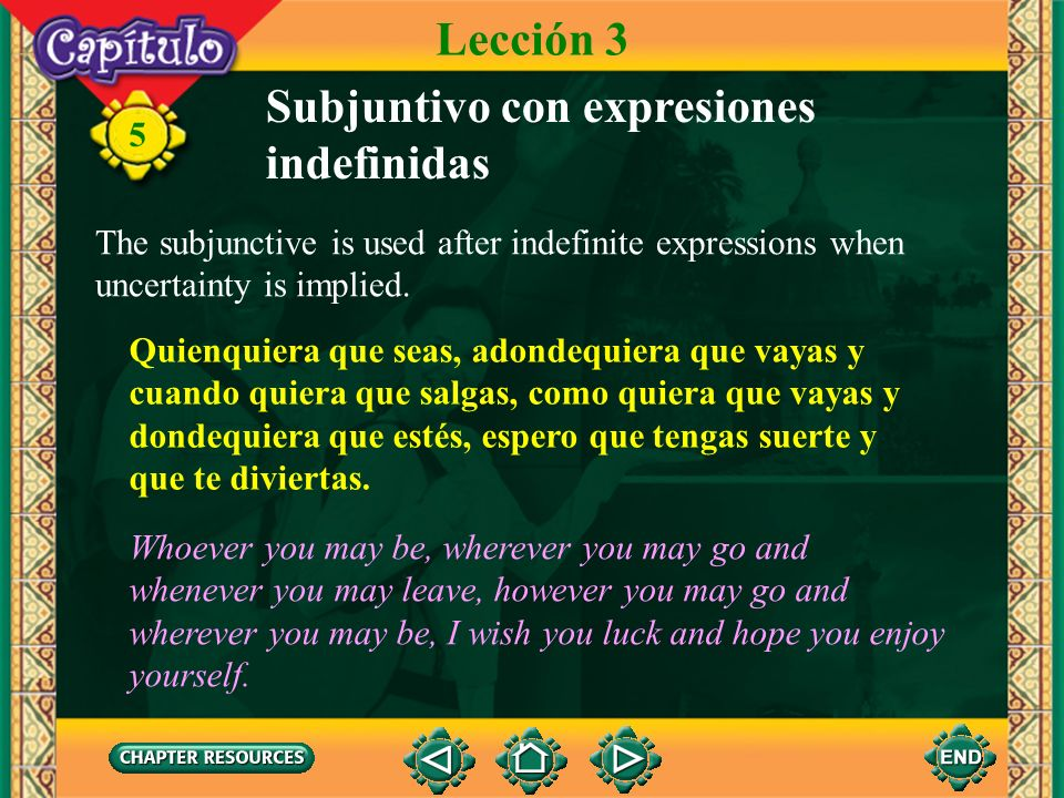 5 Subjuntivo con expresiones indefinidas A number of words are made indefinite by adding -quiera. Note that with some words -quiera is attached, while