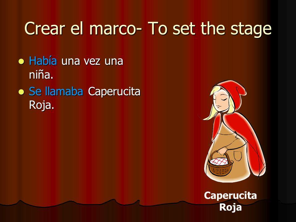 Crear el marco- To set the stage Había una vez una niña. Había una vez una niña. Se llamaba Caperucita Roja. Se llamaba Caperucita Roja. Caperucita Ro