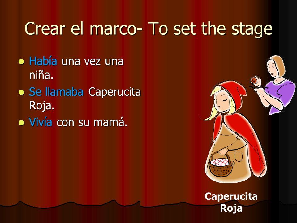 Crear el marco- To set the stage Había una vez una niña. Había una vez una niña. Se llamaba Caperucita Roja. Se llamaba Caperucita Roja. Vivía con su