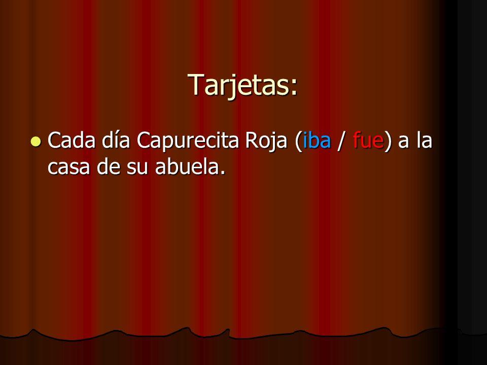 Tarjetas: Cada día Capurecita Roja (iba / fue) a la casa de su abuela. Cada día Capurecita Roja (iba / fue) a la casa de su abuela.