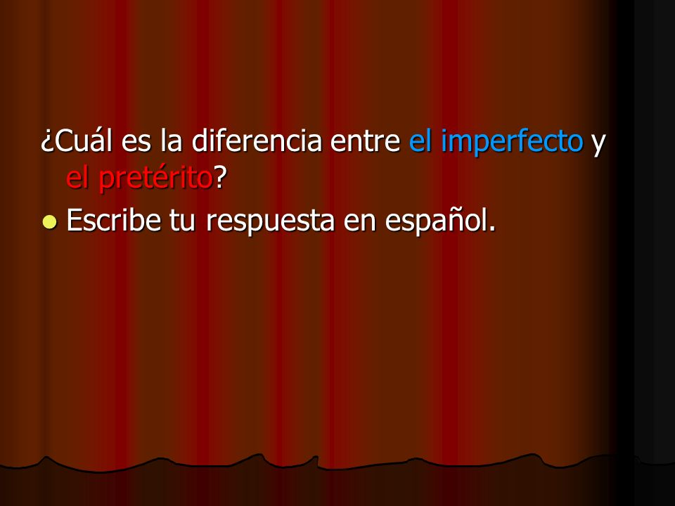 ¿Cuál es la diferencia entre el imperfecto y el pretérito? Escribe tu respuesta en español. Escribe tu respuesta en español.