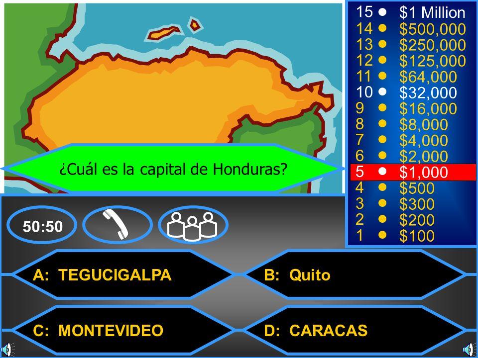 A: TEGUCIGALPA C: MONTEVIDEO B: Quito D: CARACAS 50:50 15 14 13 12 11 10 9 8 7 6 5 4 3 2 1 $1 Million $500,000 $250,000 $125,000 $64,000 $32,000 $16,0