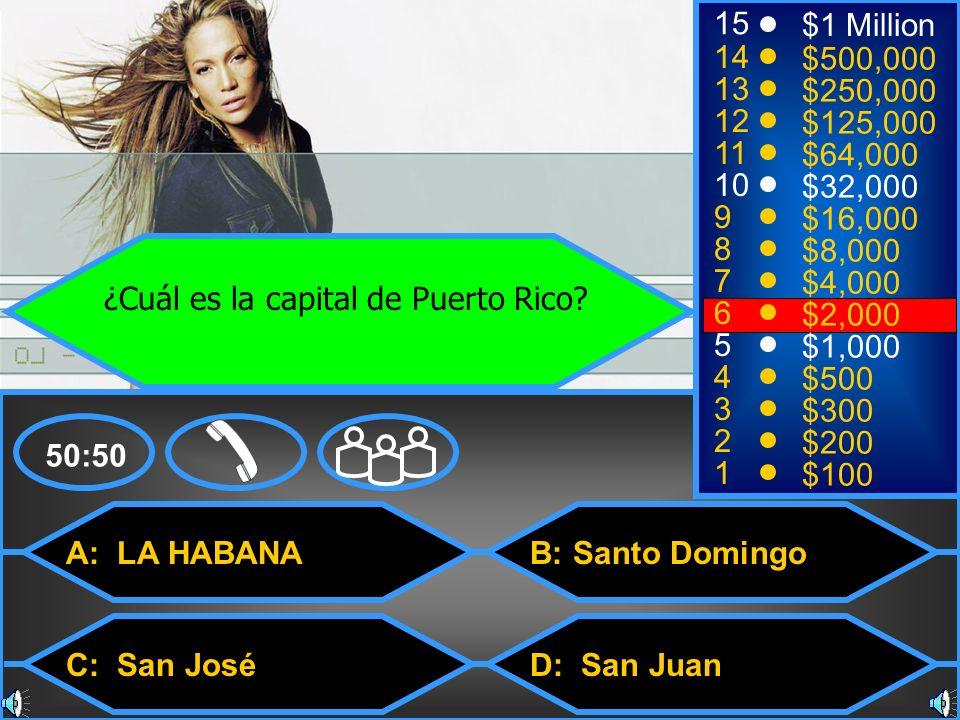A: LA HABANA C: San José B: Santo Domingo D: San Juan 50:50 15 14 13 12 11 10 9 8 7 6 5 4 3 2 1 $1 Million $500,000 $250,000 $125,000 $64,000 $32,000
