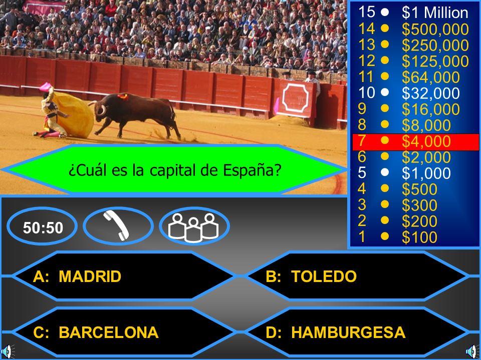 A: MADRID C: BARCELONA B: TOLEDO D: HAMBURGESA 50:50 15 14 13 12 11 10 9 8 7 6 5 4 3 2 1 $1 Million $500,000 $250,000 $125,000 $64,000 $32,000 $16,000