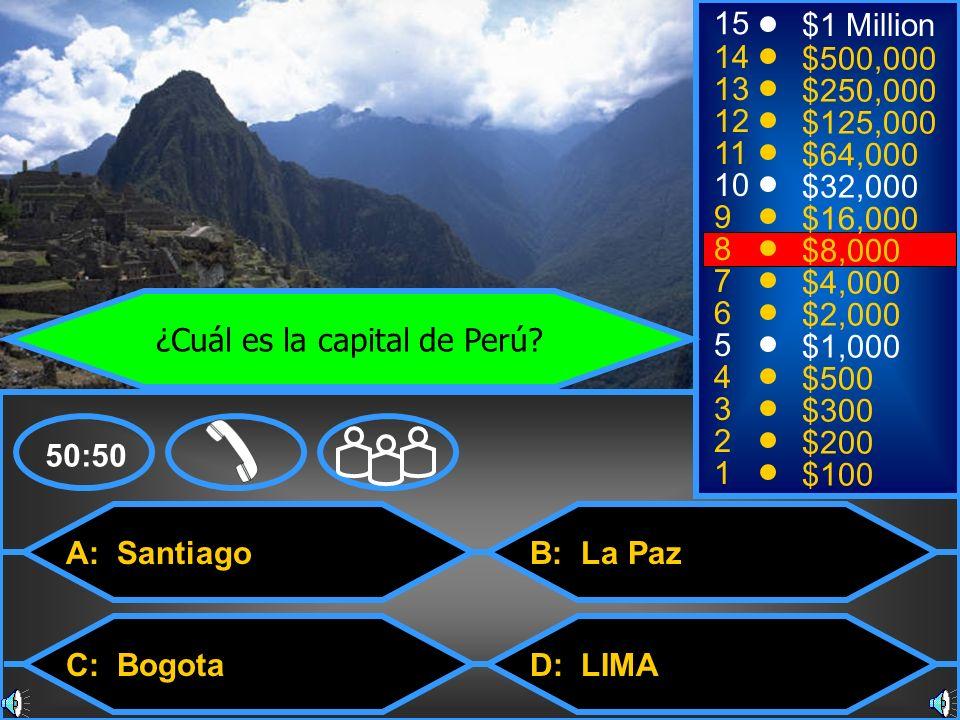 A: Santiago C: Bogota B: La Paz D: LIMA 50:50 15 14 13 12 11 10 9 8 7 6 5 4 3 2 1 $1 Million $500,000 $250,000 $125,000 $64,000 $32,000 $16,000 $8,000