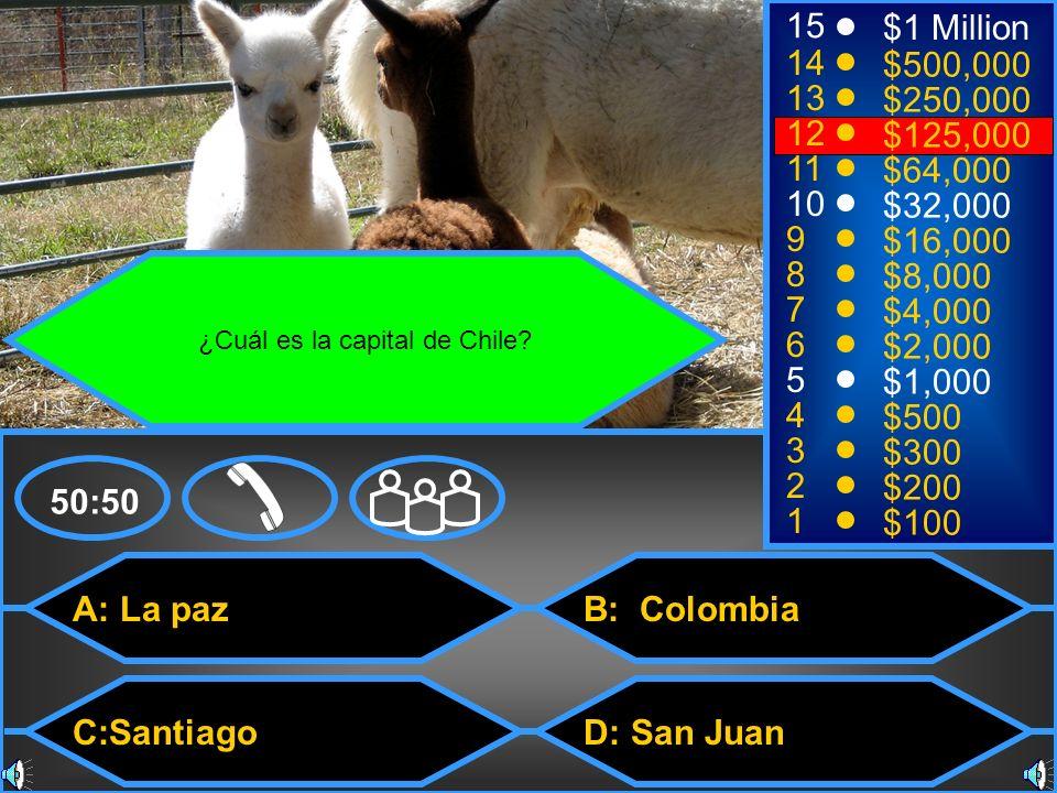 A: La paz C:Santiago B: Colombia D: San Juan 50:50 15 14 13 12 11 10 9 8 7 6 5 4 3 2 1 $1 Million $500,000 $250,000 $125,000 $64,000 $32,000 $16,000 $