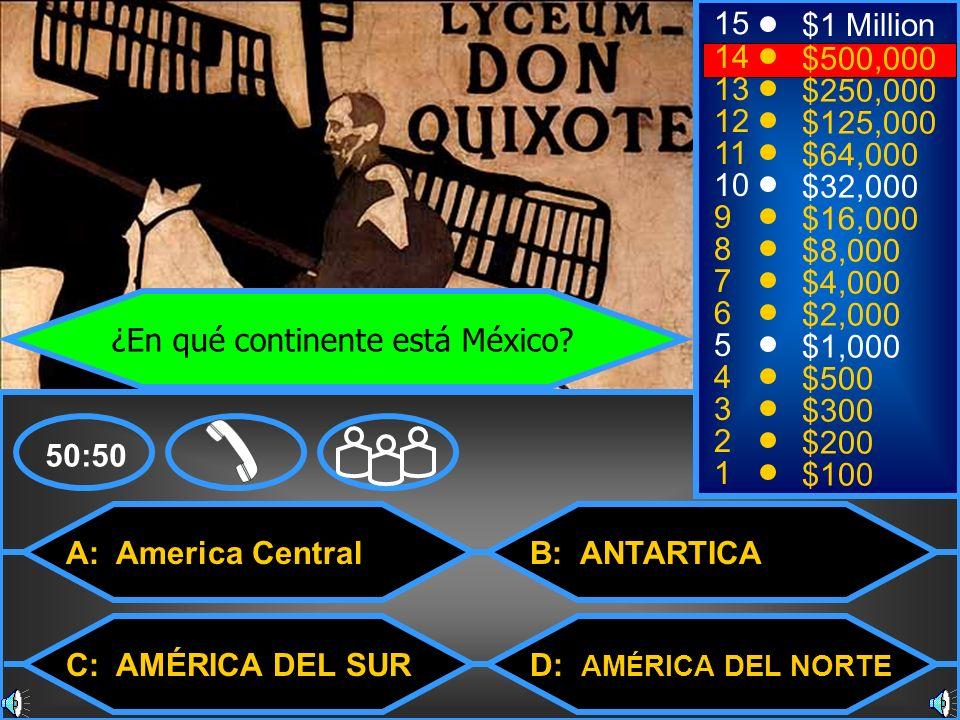 A: America Central C: AMÉRICA DEL SUR B: ANTARTICA D: AM É RICA DEL NORTE 50:50 15 14 13 12 11 10 9 8 7 6 5 4 3 2 1 $1 Million $500,000 $250,000 $125,
