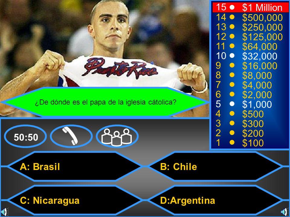 A: Brasil C: Nicaragua B: Chile D:Argentina 50:50 15 14 13 12 11 10 9 8 7 6 5 4 3 2 1 $1 Million $500,000 $250,000 $125,000 $64,000 $32,000 $16,000 $8