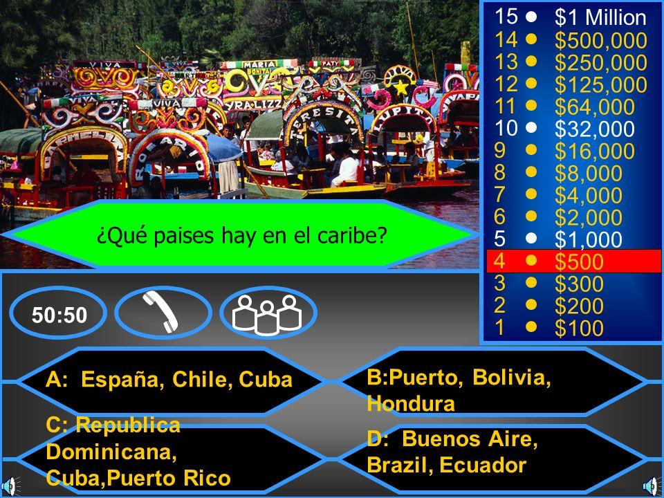 A: España, Chile, Cuba C: Republica Dominicana, Cuba,Puerto Rico B:Puerto, Bolivia, Hondura D: Buenos Aire, Brazil, Ecuador 50:50 15 14 13 12 11 10 9