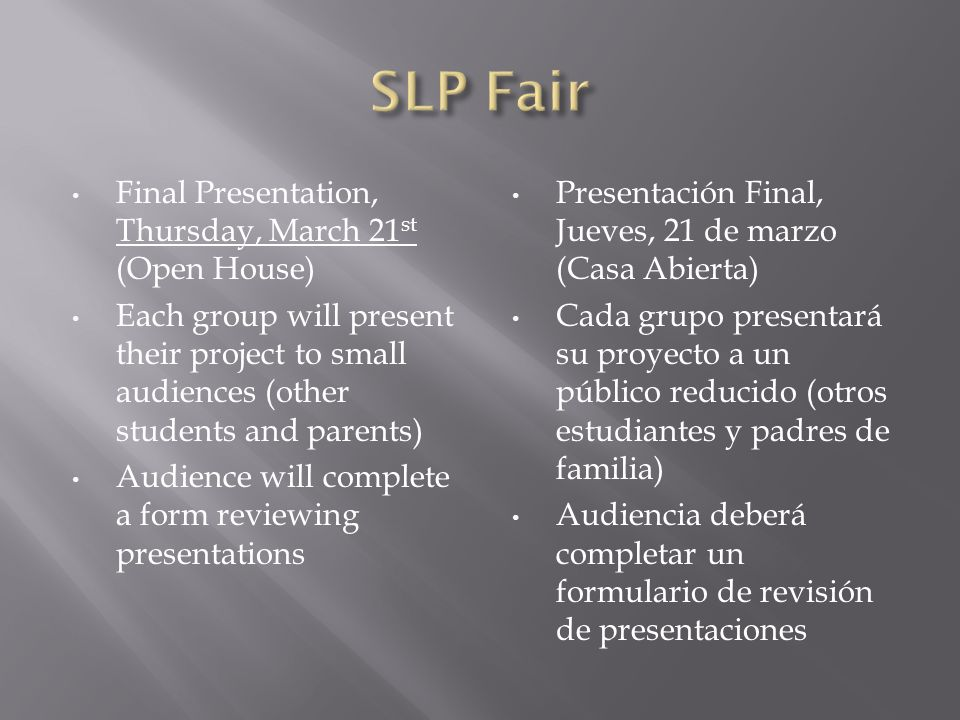 Final Presentation, Thursday, March 21 st (Open House) Each group will present their project to small audiences (other students and parents) Audience