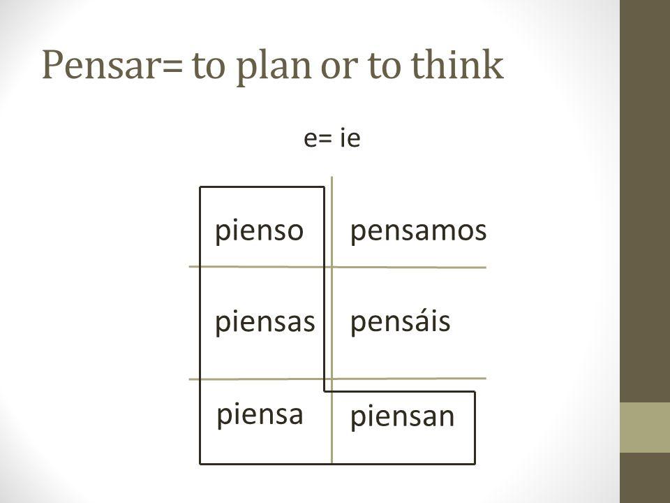 Pensar= to plan or to think e= ie pienso piensas piensa pensamos pensáis piensan