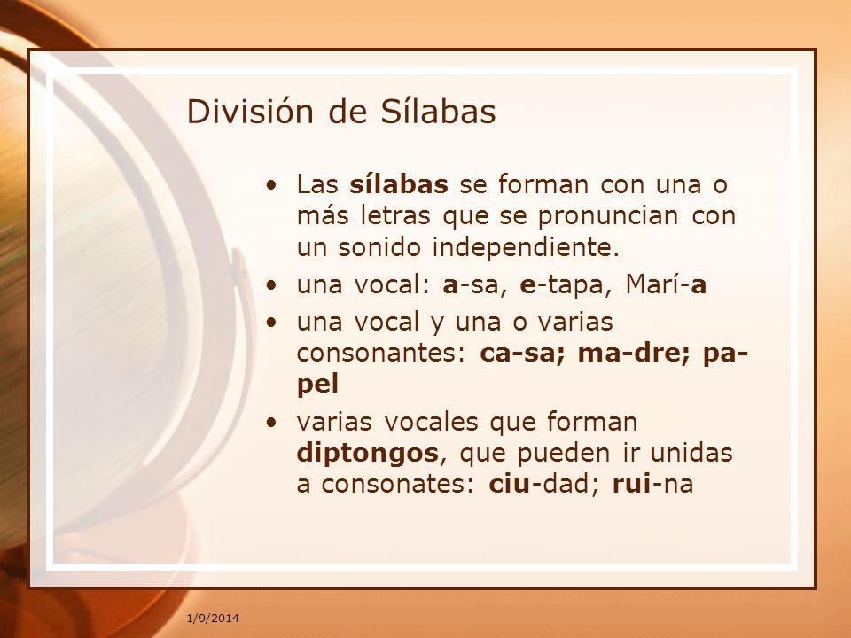 1/9/2014 División de Sílabas Las sílabas se forman con una o más letras que se pronuncian con un sonido independiente. una vocal: a-sa, e-tapa, Marí-a