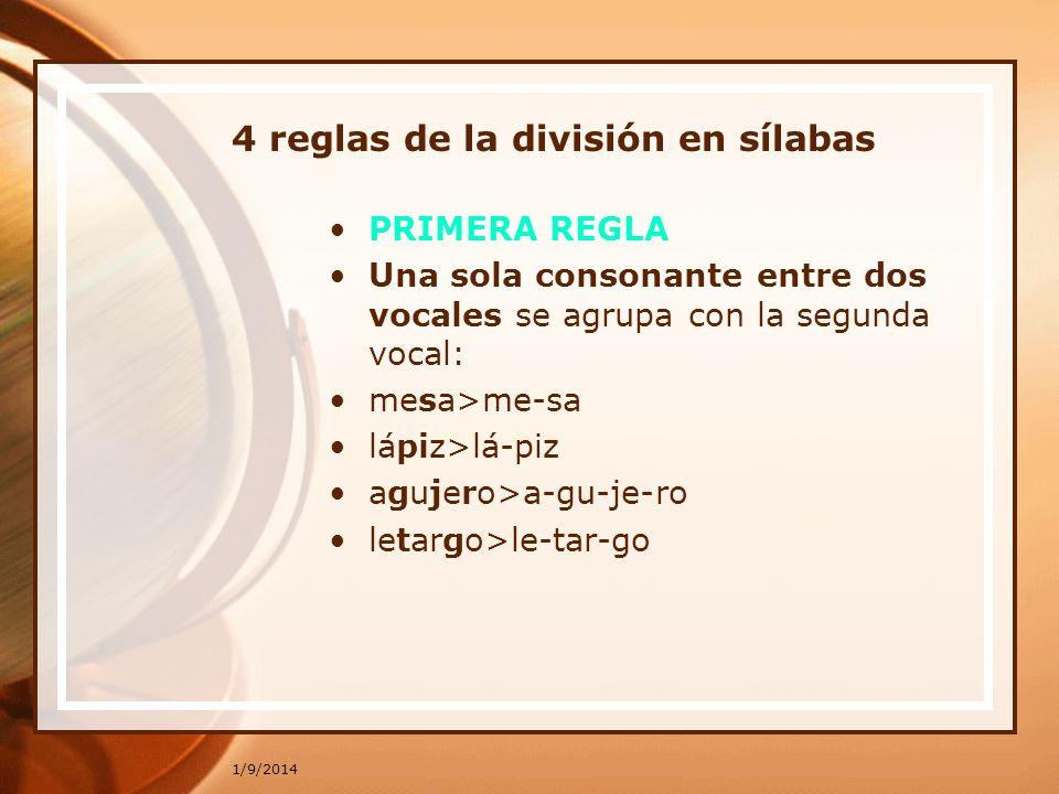 1/9/2014 4 reglas de la división en sílabas PRIMERA REGLA Una sola consonante entre dos vocales se agrupa con la segunda vocal: mesa>me-sa lápiz>lá-pi