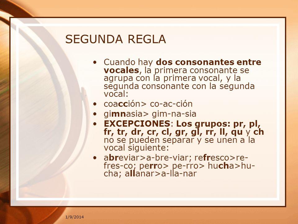 1/9/2014 SEGUNDA REGLA Cuando hay dos consonantes entre vocales, la primera consonante se agrupa con la primera vocal, y la segunda consonante con la
