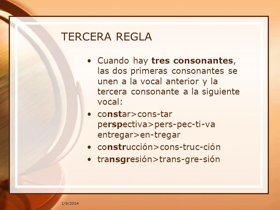 1/9/2014 TERCERA REGLA Cuando hay tres consonantes, las dos primeras consonantes se unen a la vocal anterior y la tercera consonante a la siguiente vo