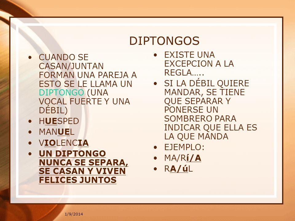 1/9/2014 DIPTONGOS CUANDO SE CASAN/JUNTAN FORMAN UNA PAREJA A ESTO SE LE LLAMA UN DIPTONGO (UNA VOCAL FUERTE Y UNA DÉBIL) HUESPED MANUEL VIOLENCIA UN