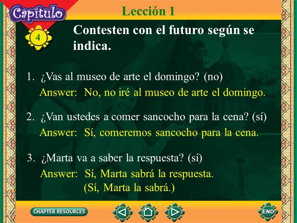 4 Futuro 4. Note that the future is often expressed with ir a + the infinitive or the present tense. Lección 1 Ellos van a salir la semana próxima. Y