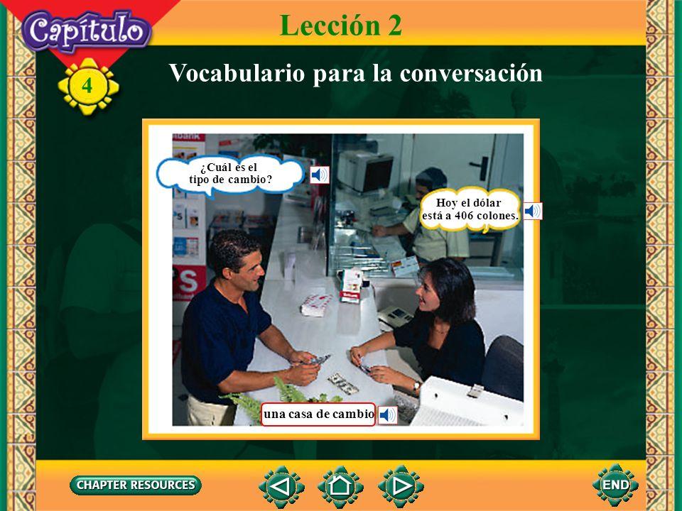 4 Lección 2 Vocabulario para la conversación Si tienes sólo billetes grandes, yo te los puedo cambiar. Gracias, tengo unos billetes pequeños. Pero no