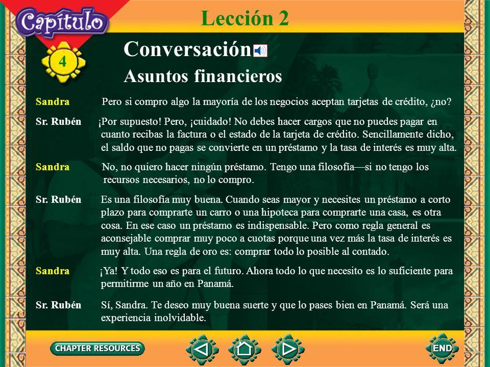 4 Conversación Sandra ¿Me da el dinero en dólares o en la moneda local? Asuntos financieros Lección 2 Sr. Rubén Pues, en Panamá la moneda es el dólar