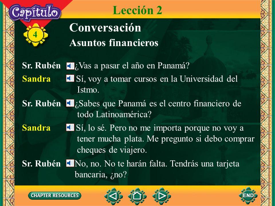 4 Conversación Sandra Pero si compro algo la mayoría de los negocios aceptan tarjetas de crédito, ¿no? Asuntos financieros Lección 2 Sr. Rubén ¡Por su