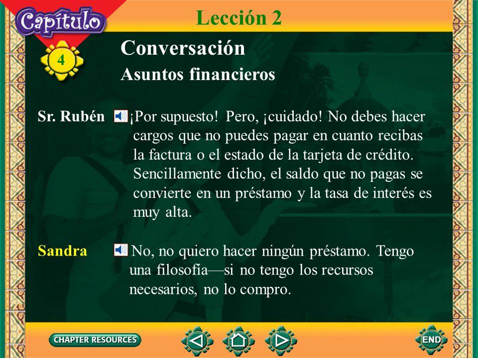 4 Conversación Lección 2 Asuntos financieros Sandra Entonces no tengo que ir a una casa de cambio. Sr. Rubén No. Y por lo general ellos te cobran (cla