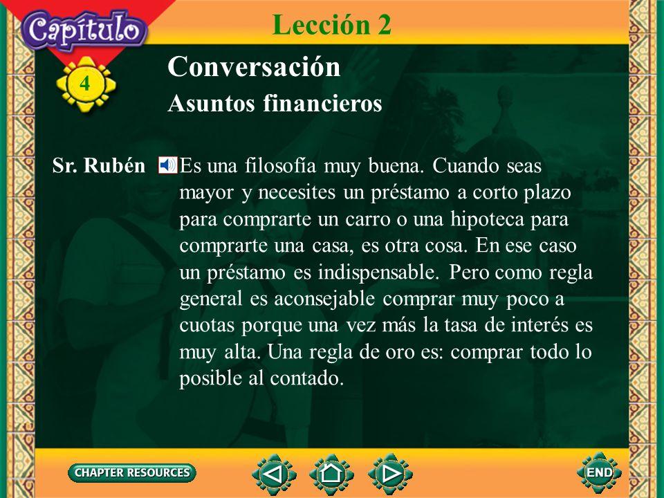 4 Conversación Lección 2 Asuntos financieros Sr. Rubén ¡Por supuesto! Pero, ¡cuidado! No debes hacer cargos que no puedes pagar en cuanto recibas la f