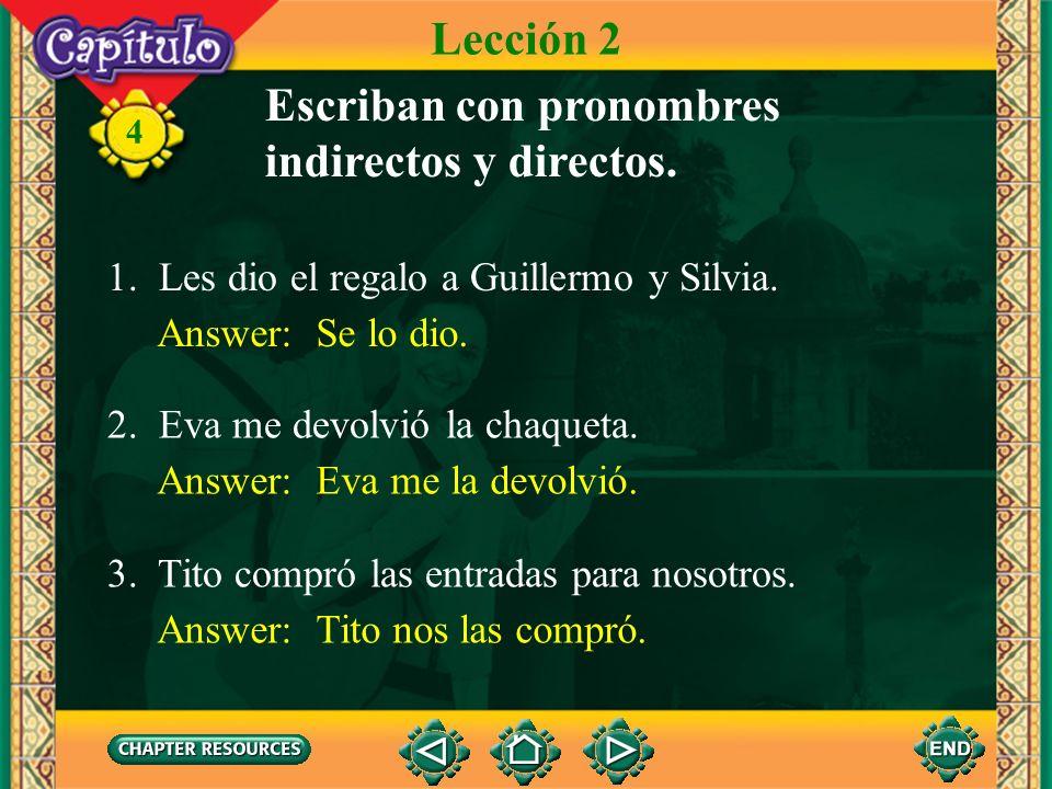 4 Pronombres de complemento 2. The indirect object pronouns le and les change to se when used with lo, la, los, or las. Lección 2 a él. a ella. a uste