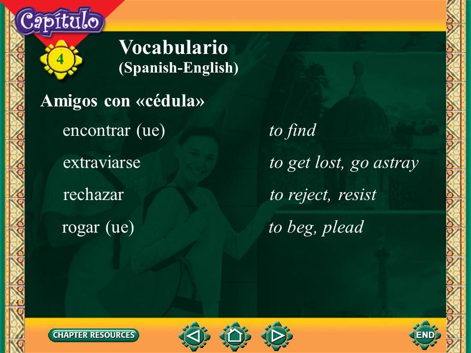 4 Vocabulario la céduladocumentation (Spanish-English) el/la dueño(a)owner el extravíogoing astray el lomoback (of an animal) la mascotapet la siglaac