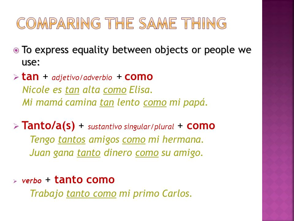 To express equality between objects or people we use: To express equality between objects or people we use: tan + adjetivo/adverbio + como Nicole es t