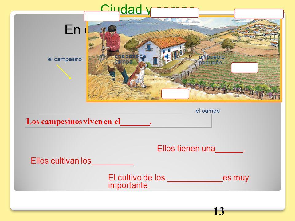 En el campo Ciudad y campo Ellos tienen una______. Ellos cultivan los_________ El cultivo de los ____________es muy importante. Los campesinos viven e