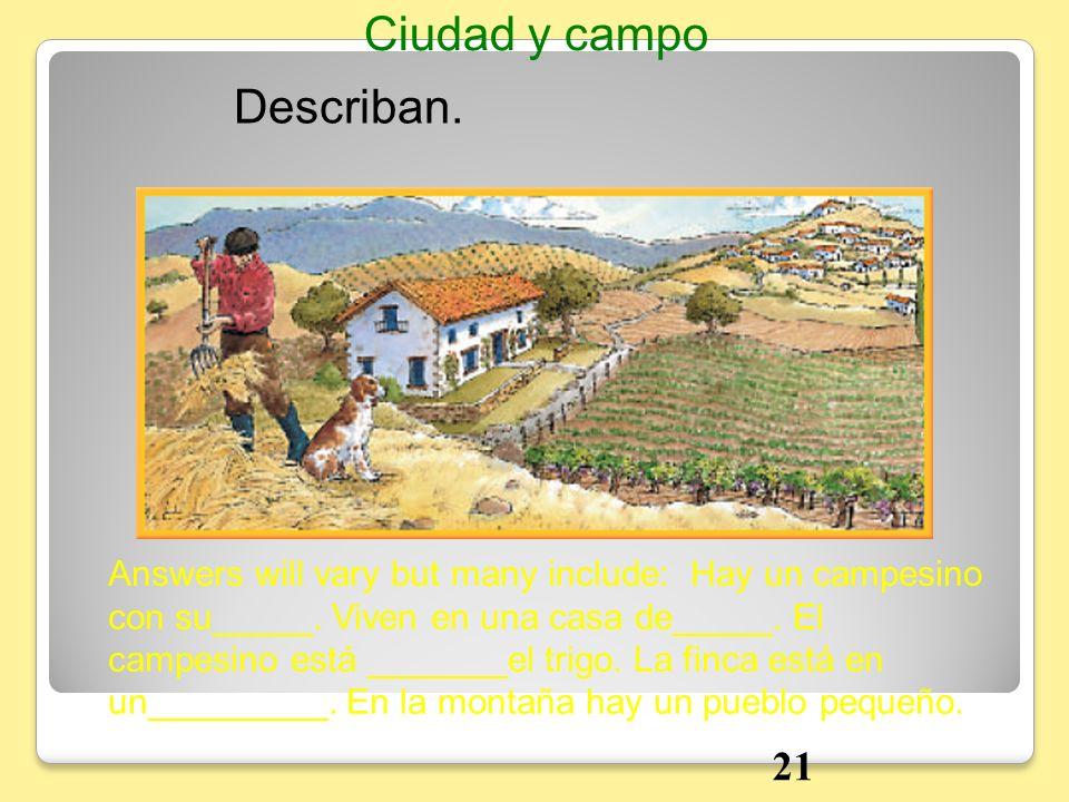 Describan. Answers will vary but many include: Hay un campesino con su_____. Viven en una casa de_____. El campesino está _______el trigo. La finca es