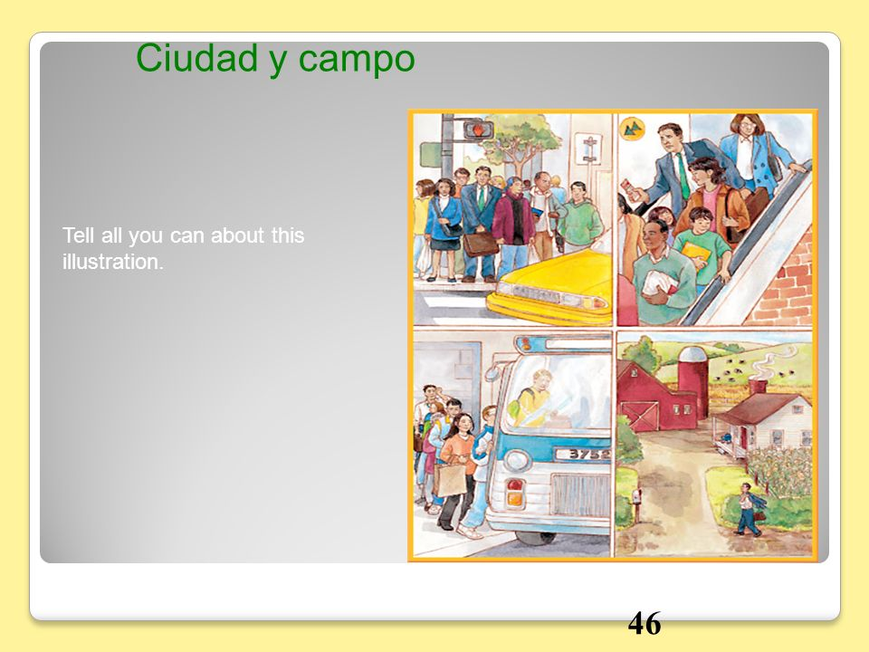 Ciudad y campo Tell all you can about this illustration. 46