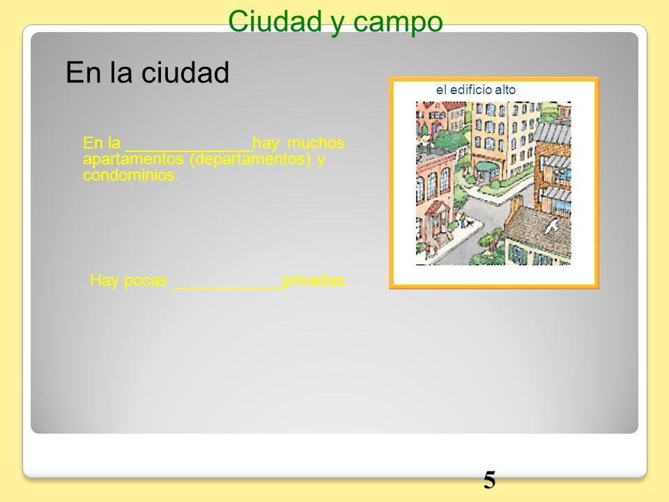 En la ciudad En la ______________hay muchos apartamentos (departamentos) y condominios. Ciudad y campo Hay pocas ____________privadas. el edificio alt
