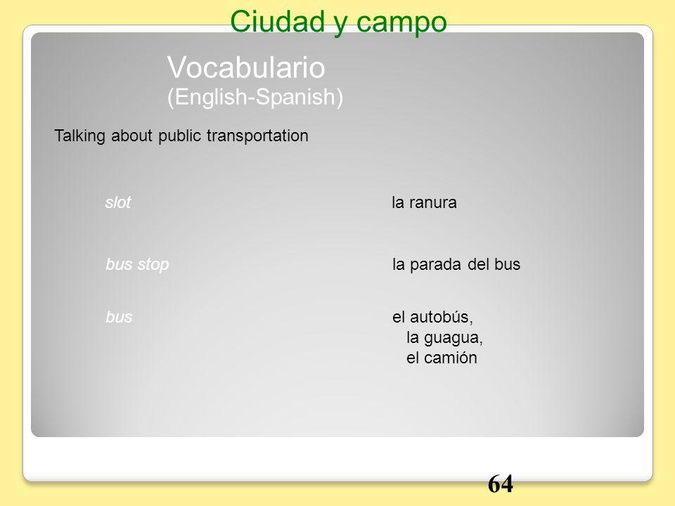 la ranuraslot Talking about public transportation Vocabulario Ciudad y campo la parada del busbus stop el autobús, la guagua, el camión bus (English-S