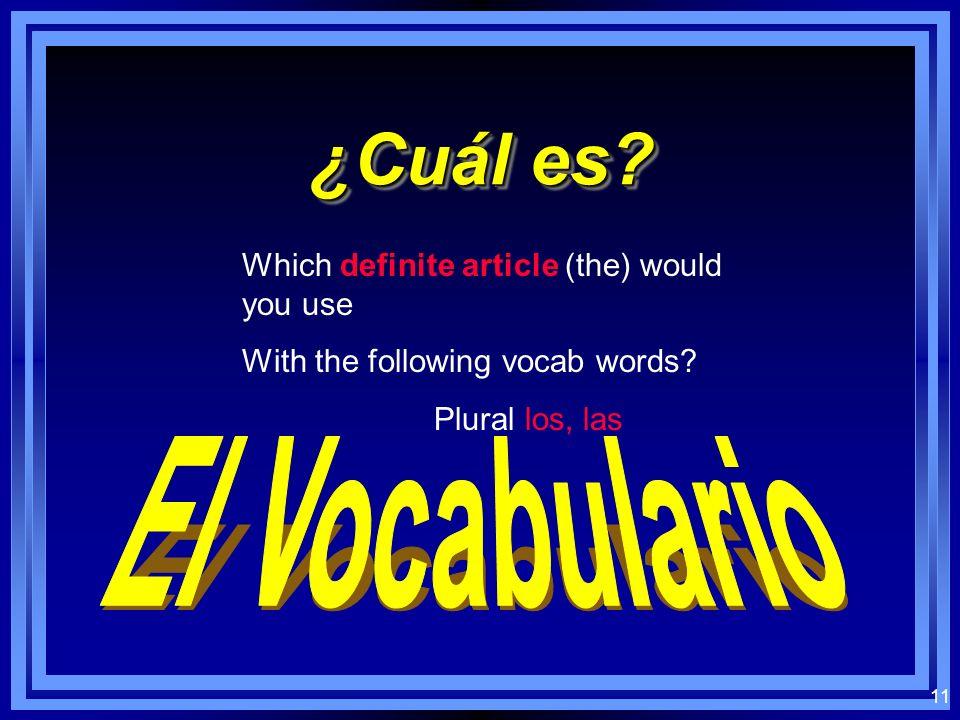 10 To make nouns plural: el los la las Nouns ending in a vowel add -s el cuaderno los cuadernos la carpeta las carpetas Nouns ending in a consonant add -es el papel los papeles el profesor los profesores#1#1