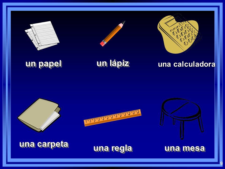 9 un papel un lápiz una carpeta una regla una mesa una calculadora