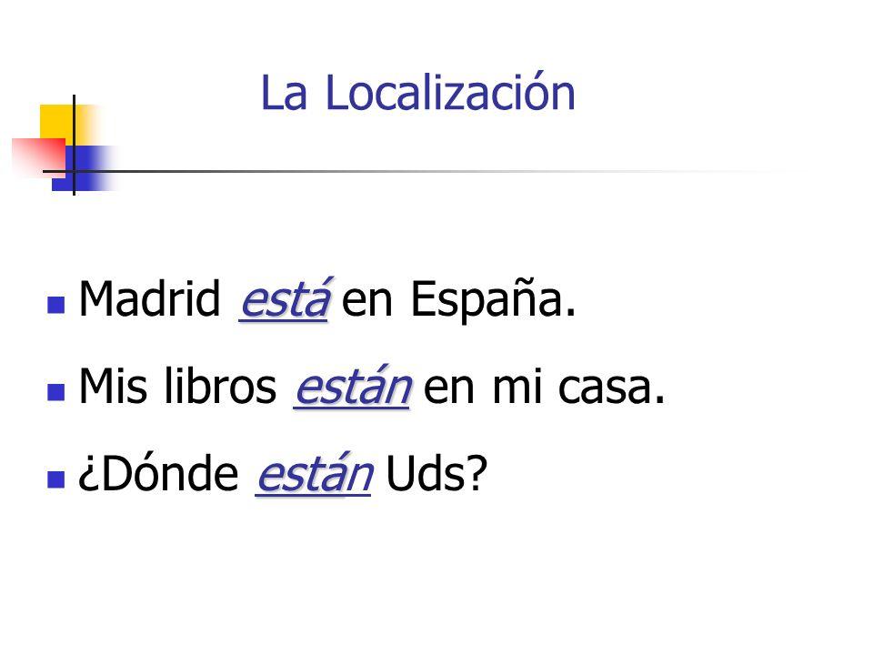La Localización está Madrid está en España.están Mis libros están en mi casa.